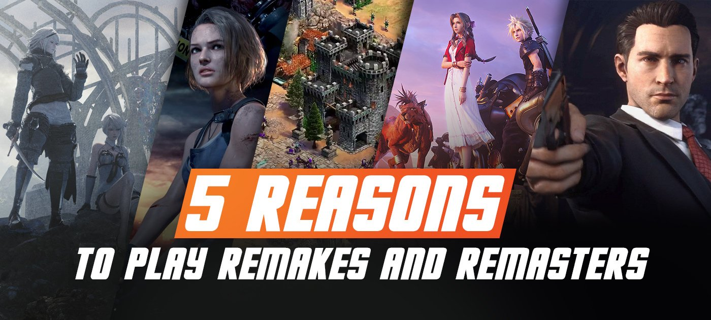 5 reasons to play remakes and remasters