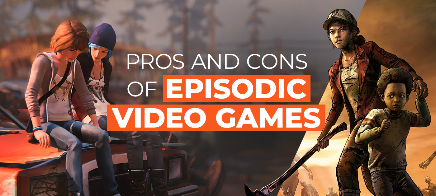 Pros and cons of episodic video games